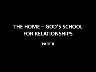 THE HOME – GOD'S SCHOOL FOR RELATIONSHIPS