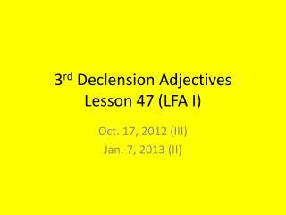 3 rd  Declension Adjectives Lesson 47 (LFA I)