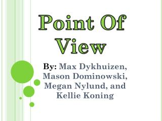 By:  Max  Dykhuizen , Mason Dominowski, Megan  Nylund , and Kellie Koning