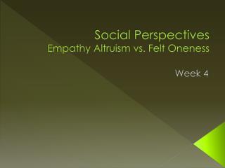 Social Perspectives Empathy Altruism vs. Felt Oneness