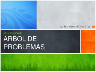 presentación de ARBOL DE PROBLEMAS
