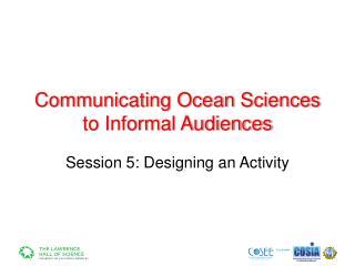 Communicating Ocean Sciences to Informal Audiences