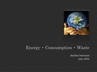 Energy � Consumption � Waste