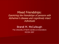 Mixed Friendships:  Examining the friendships of persons with Alzheimer s disease and cognitively intact individuals