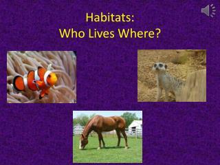 Habitats: Who Lives Where?