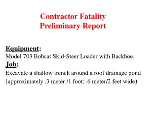 Equipment:   Model 703 Bobcat Skid-Steer Loader with Backhoe.  Job:   Excavate a shallow trench around a roof drainage p
