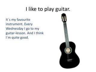 I like  to  play  guitar .