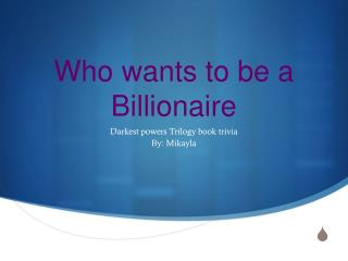 Who wants to be a Billionaire