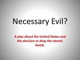 Necessary Evil?