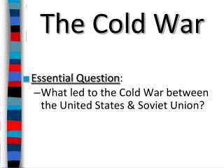 The Cold War Essential Question :