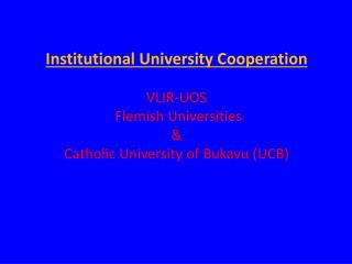 Institutional University Cooperation VLIR-UOS   Flemish Universities &