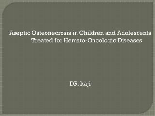 Aseptic  Osteonecrosis  in Children  and Adolescents Treated for  Hemato -Oncologic  Diseases