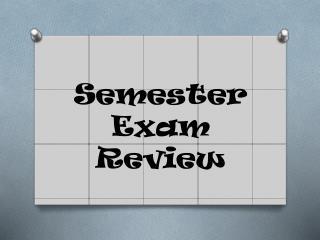 Semester Exam Review