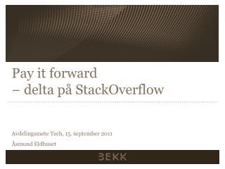 Pay  it forward − delta på  StackOverflow