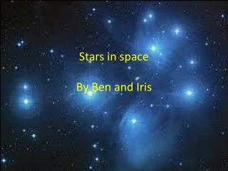 Stars in space By Ben and Iris