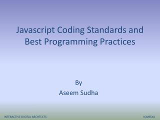 Javascript Coding Standards and Best  P rogramming  P ractices