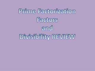 Prime Factorization Factors and Divisibility REVIEW