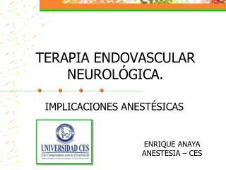 TERAPIA ENDOVASCULAR NEUROLÓGICA.