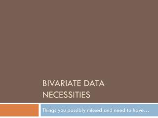 Bivariate data necessities
