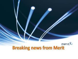 Breaking news from Merit