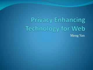 Privacy Enhancing Technology for Web