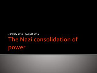 hitlers consolidation to power Nazi consolidation of power - free download as powerpoint presentation (ppt), pdf file (pdf), text file (txt) or view presentation slides online.