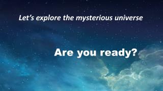 Let's explore the mysterious universe
