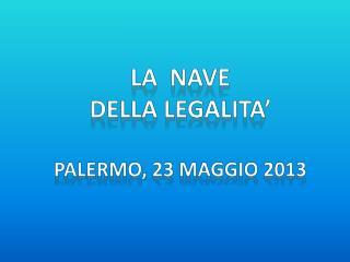 LA  NAVE  DELLA LEGALITA' Palermo, 23  MAGGIO  2013