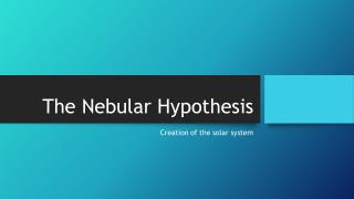 The Nebular Hypothesis