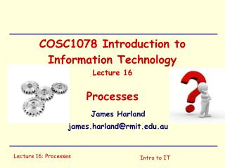 COSC1078 Introduction to Information Technology Lecture 16 Processes