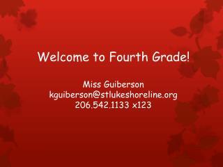 Welcome to Fourth Grade! Miss Guiberson kguiberson@stlukeshoreline 206.542.1133 x123