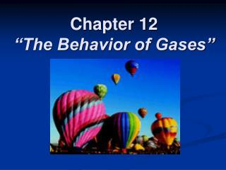 Chapter 12 �The Behavior of Gases�