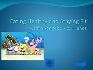 Eating Healthy and Staying Fit  with  Spongebob  & Friends