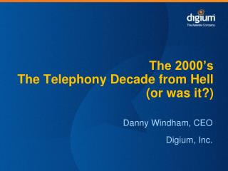 The 2000�s  The Telephony Decade from Hell (or was it?)