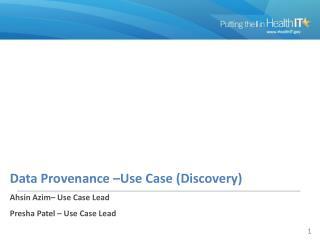 Data Provenance –Use Case (Discovery) Ahsin Azim– Use Case Lead Presha Patel – Use Case Lead