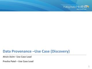 Data Provenance –Use Case (Discovery) Ahsin Azim– Use Case Lead Presha Patel – Use Case Lead