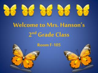 Welcome to Mrs. Hanson's  2 nd  Grade Class