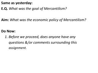Same as yesterday:  E.Q .  What was the goal of Mercantilism ?