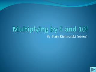 Multiplying by 5 and 10!