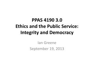PPAS 4190 3.0 Ethics and the Public Service:  Integrity and Democracy