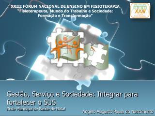 Gestão, Serviço e Sociedade: Integrar para fortalecer o SUS Rede Municipal de Saúde de Natal