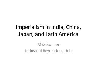 Imperialism in India, China, Japan, and Latin America