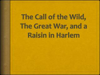 The Call of the Wild, The Great War, and a Raisin in Harlem