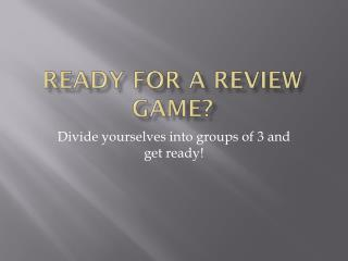Ready for a review game?
