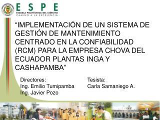 Directores: Ing. Emilio  Tumipamba Ing. Javier Pozo Tesista : Carla Samaniego A.