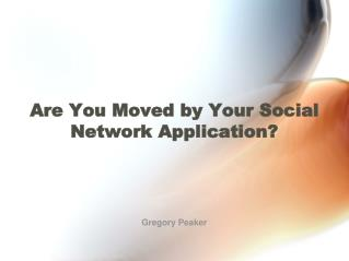 Are You Moved by Your Social Network Application?