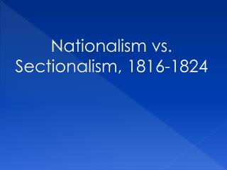 Nationalism vs. Sectionalism, 1816-1824