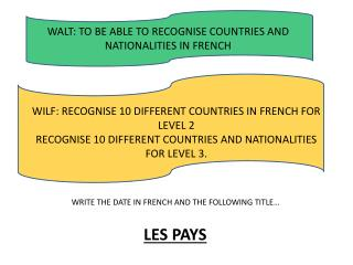 WALT: TO BE ABLE TO RECOGNISE COUNTRIES AND NATIONALITIES IN FRENCH