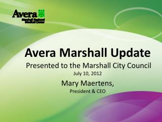 Avera Marshall Update  Presented to the Marshall City Council July 10, 2012