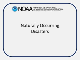 Naturally Occurring  Disasters